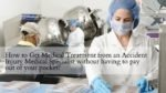 How to Get Medical Treatment from an Accident Injury Medical Specialist without having to pay out of your pocket