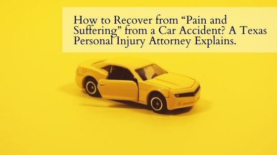"""How to Recover from """"Pain and Suffering"""" from a Car Accident A Texas Personal Injury Attorney Explains"""
