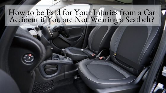 How to be Paid for Your Injuries from a Car Accident if You are Not Wearing a Seatbelt