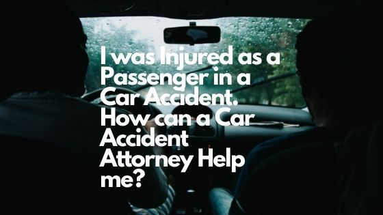 I was Injured as a Passenger in a Car Accident