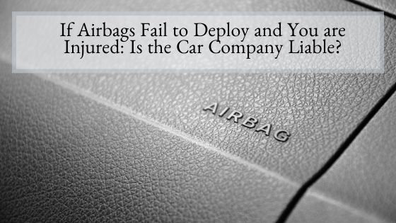 If Airbags Fail to Deploy and You are Injured Is the Car Company Liable