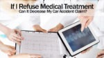 If I Refuse Medical Treatment Can It Decrease My Car Accident Claim?