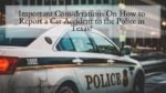 Important Considerations On How to Report a Car Accident to the Police in Texas