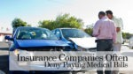 Insurance Companies Often Deny Paying Medical Bills Due to Car Accidents