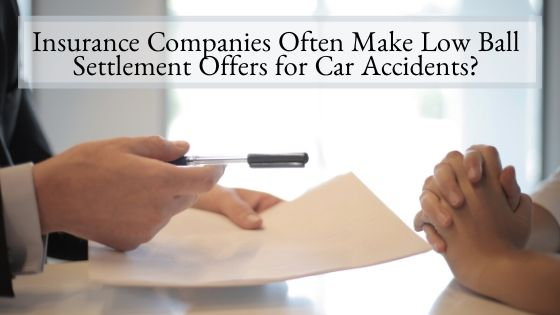 Insurance Companies Often Make Low Ball Settlement Offers for Car Accidents