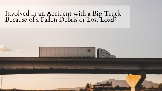 Involved in an Accident with a Big Truck Because of a Fallen Debris or Lost Load