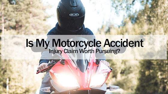 Is My Motorcycle Accident Injury Claim Worth Pursuing