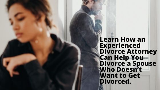 Learn How an Experienced Divorce Attorney Can Help You Divorce a Spouse Who Doesn't Want to Get Divorced.