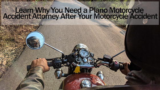Learn Why You Need a Plano Motorcycle Accident Attorney After Your Motorcycle Accident