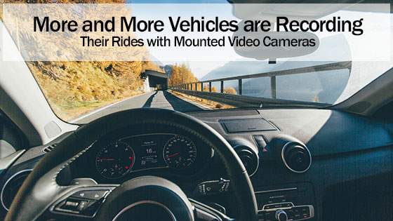 More and More Vehicles are Recording Their Rides with Mounted Video Cameras