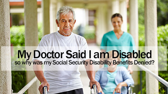 My Doctor Said I am Disabled, so why was my Social Security Disability Benefits Denied?