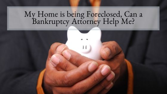 My Home is being Foreclosed, Can a Bankruptcy Attorney Help Me