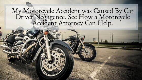 My Motorcycle Accident was Caused By Car Driver Negligence