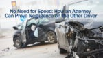 No Need for Speed: How an Attorney Can Prove Negligence on the Other Driver