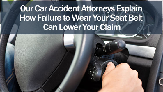 Our Car Accident Attorneys Explain How Failure to Wear Your Seat Belt Can Lower Your Claim