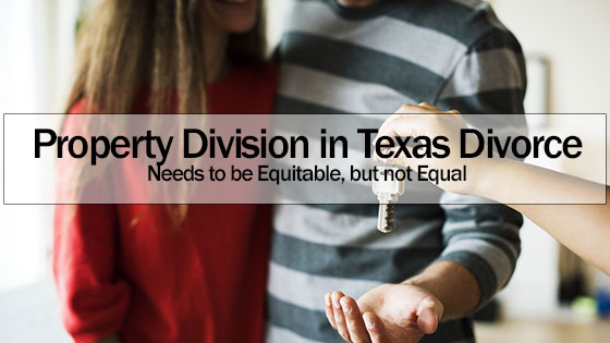 Property Division in Texas Divorce Needs to be Equitable, but not Equal