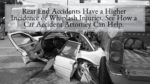 Rear End Accidents Have a Higher Incidence of Whiplash Injuries