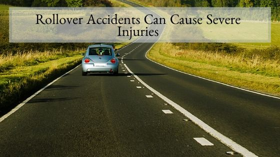 Rollover Accidents Can Cause Severe Injuries