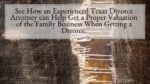 See How an Experienced Texas Divorce Attorney can Help Get a Proper Valuation of the Family Business When Getting a Divorce