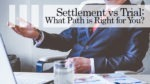 Settlement vs Trial: What Path is Right for You