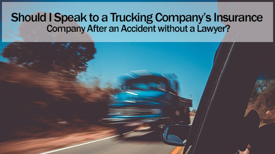 Should I Speak to a Trucking Company's Insurance Company After an Accident without a Lawyer
