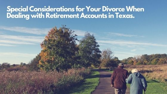Special Considerations for Your Divorce When Dealing with Retirement Accounts in Texas