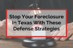 Stop your foreclosure in Texas with these Defense Strategies