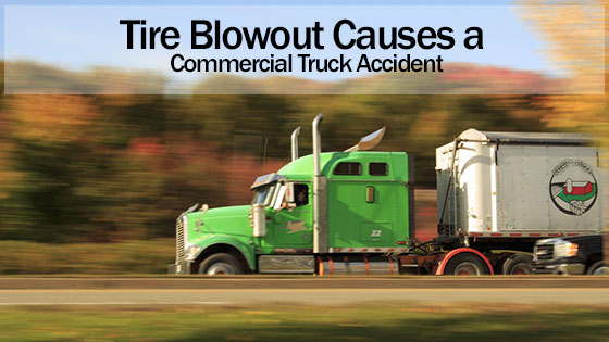 Tire Blowout Causes a Commercial Truck Accident. A Truck Accident Attorney Explains Who is at Fault