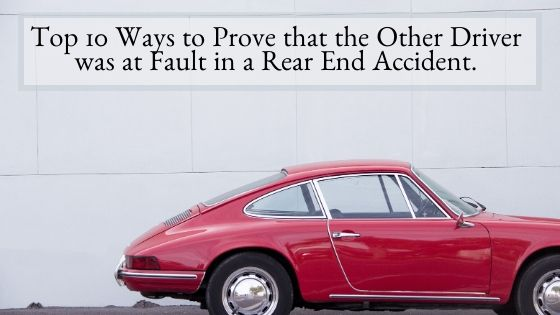 Top 10 Ways to Prove that the Other Driver was at Fault in a Rear End Accident