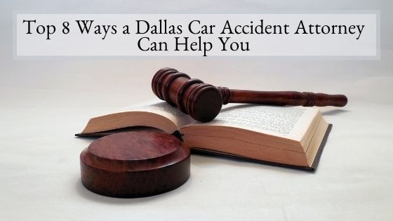 Top 8 Ways a Dallas Car Accident Attorney Can Help You