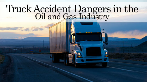 Truck Accident Dangers in the Oil and Gas Industry