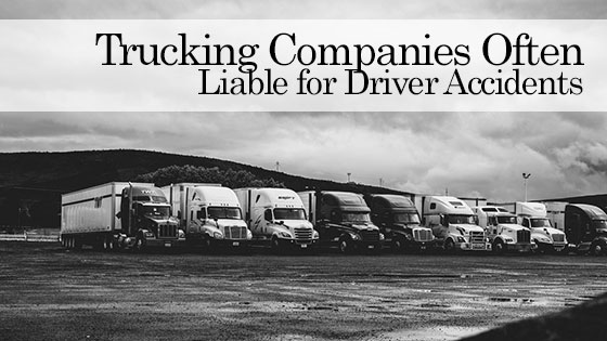 Trucking Companies Often Liable for Driver Accidents