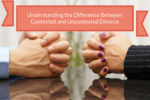 Understanding the difference between contested and uncontested divorces