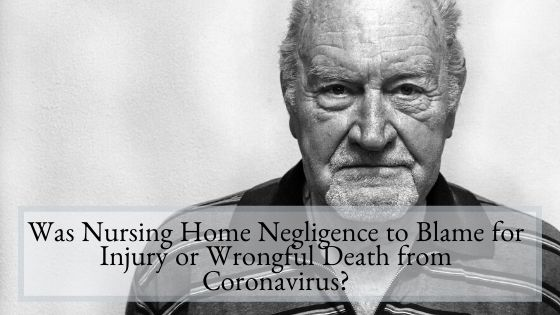 Was Nursing Home Negligence to Blame for Injury or Wrongful Death from Coronavirus