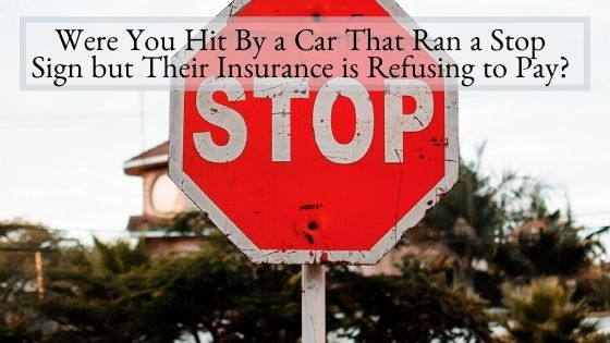 Were You Hit By a Car That Ran a Stop Sign but Their Insurance is Refusing to Pay