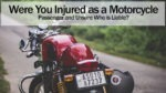 Were You Injured as Motorcycle Passenger and Unsure Who is Liable?