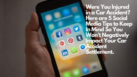 Were You Injured in a Car Accident Here are 5 Social Media Tips to Keep In Mind So You Won't Negatively Impact Your Car Accident Settlement