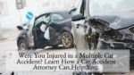Were You Injured in a Multiple Car Accident Learn How a Car Accident Attorney Can Help You