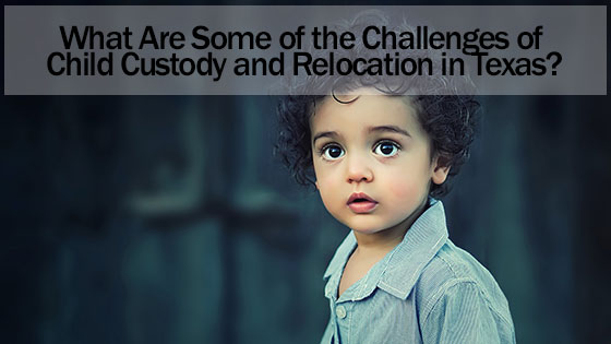 What Are Some of the Challenges of Child Custody and Relocation in Texas