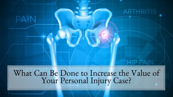 What Can Be Done to Increase the Value of Your Personal Injury Case