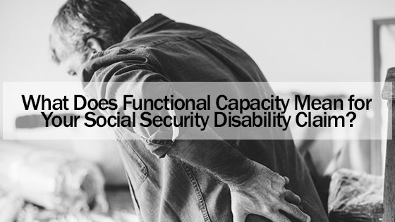 What Does Functional Capacity Mean for Your Social Security Disability Claim?