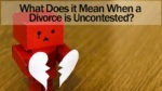 What Does it Mean When a Divorce is Uncontested