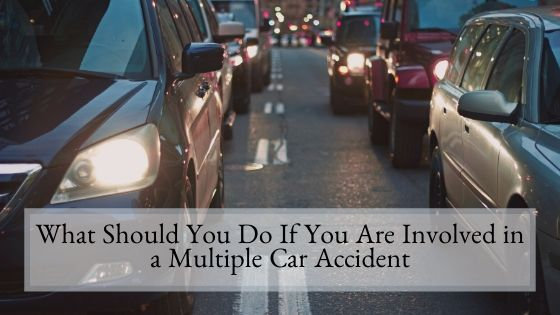 What Should You Do If You Are Involved in a Multiple Car Accident