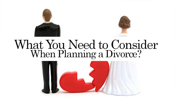 What You Need to Consider When Planning a Divorce
