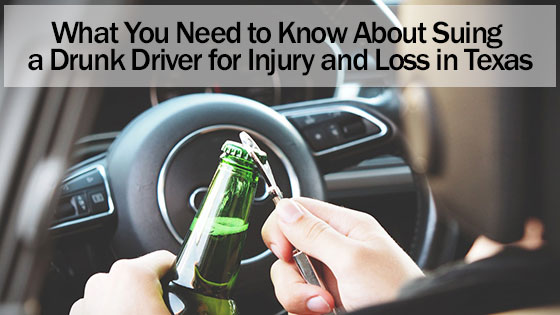 What You Need to Know About Suing a Drunk Driver for Injury and Loss in Texas