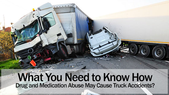 What You Need to Know How Drug and Medication Abuse May Cause Truck Accidents