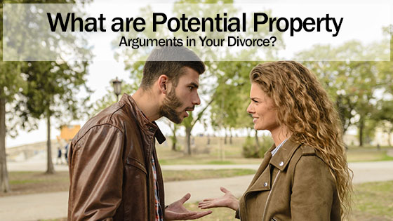 What are Potential Property Arguments in Your Divorce