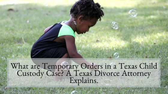 What are Temporary Orders in a Texas Child Custody Case