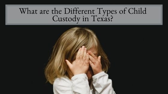 What are the Different Types of Child Custody in Texas