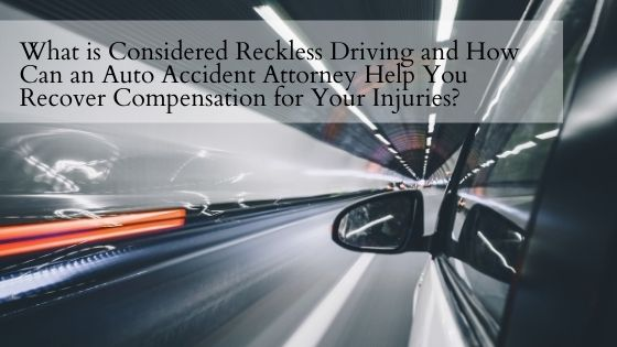 What is Considered Reckless Driving and How Can an Auto Accident Attorney